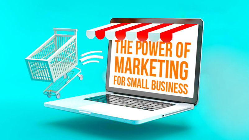 The Power of Marketing for Small Business in 2021